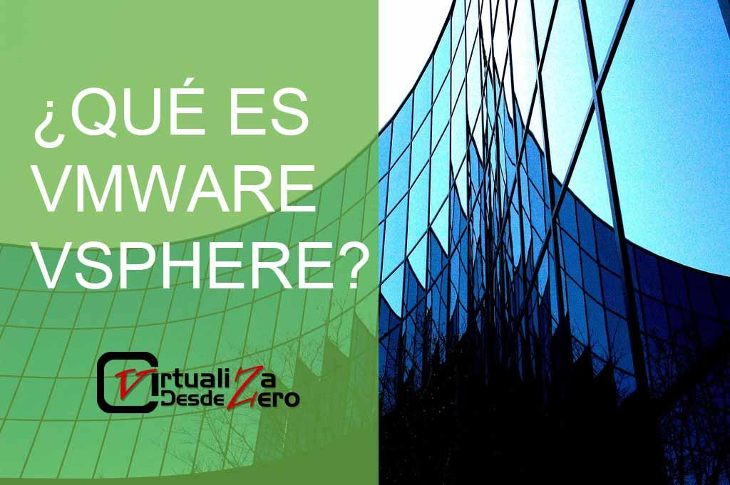 Qué es Vmware vSphere? ¿Qué es virtualizar? | Virtualiza desde Zero